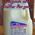 Is Organic Milk Better For You?