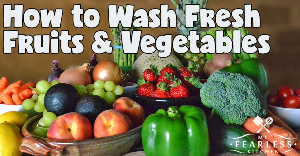 how to wash fresh fruits and vegetables my fearless kitchen