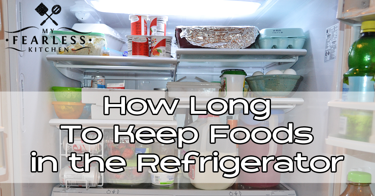 food storage guidelines how long to keep foods in the refrigerator my fearless kitchen. Black Bedroom Furniture Sets. Home Design Ideas