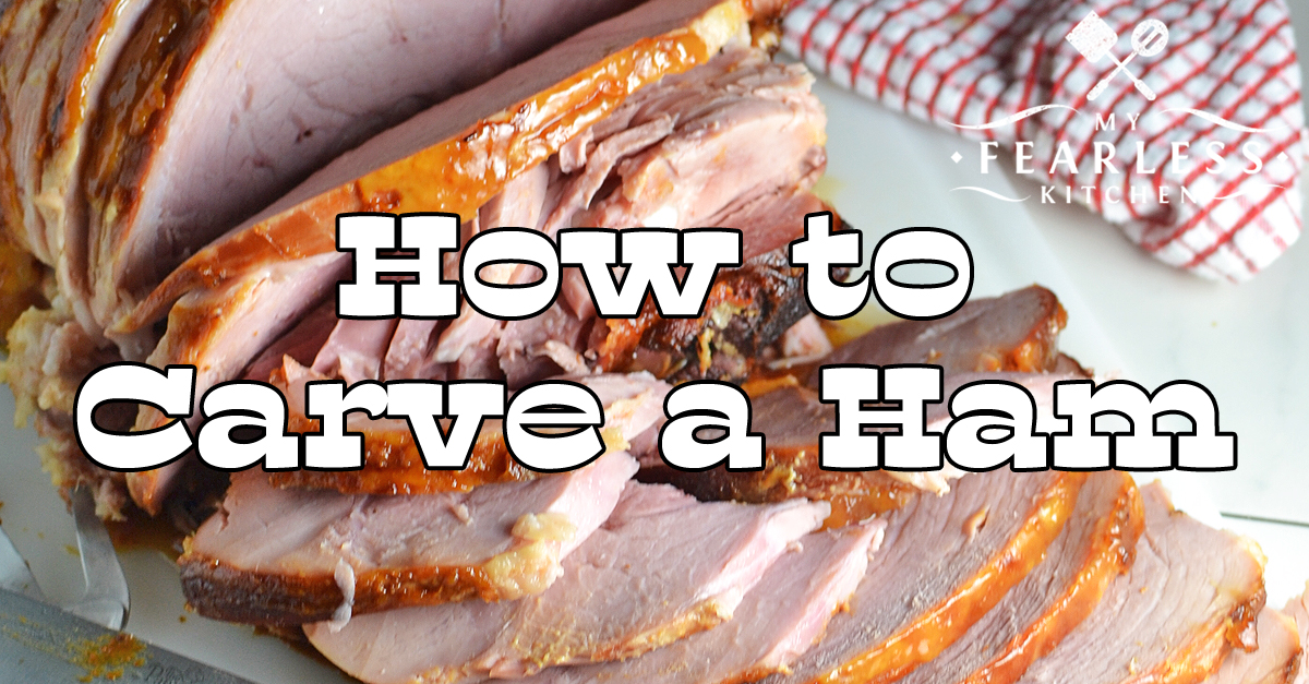 How To Carve A Ham My Fearless Kitchen