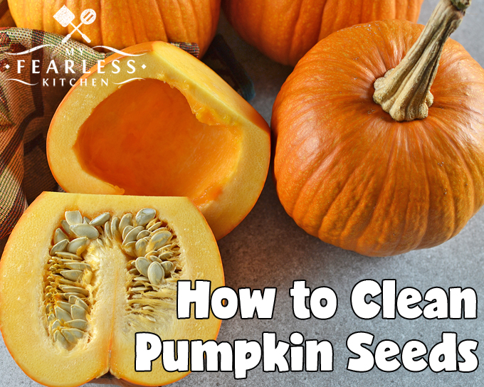 How To Clean Pumpkin Seeds My Fearless Kitchen